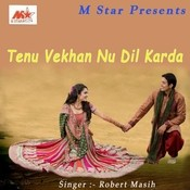 Tenu Vekhan Nu Dil Karda Songs
