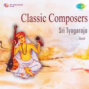 Classic Composers - Sri Tyagaraja Songs
