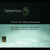 Takemitsu: I Hear The Water Dreaming; Toward The Sea I/II/III Songs