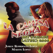 La Camisa Negra: Hit Parade Latino 2006 Songs