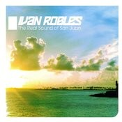 Ivan Robles Presents The Real Sound of San Juan Songs