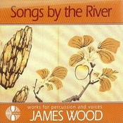 James Wood: Songs by the River - Works for Percussion and Voices Songs