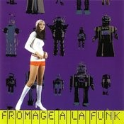 Fromage A La Funk - Fromage (Disk 1) Songs