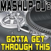 Gotta Get Through This (Remix Tools For Mash-Ups) Songs