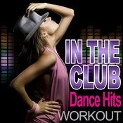 In The Club - Dance Hits - Workout Songs