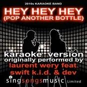 Hey Hey Hey (Pop Another Bottle) (Originally Performed By Laurent Wery Feat. Swift K.I.D & Dev) [Audio Karaoke Version] Songs