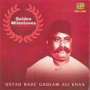 Golden Milestones - Ustad Bade Ghulam Ali Khan Songs