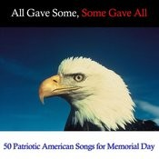 All Gave Some, Some Gave All: 50 Patriotic Songs For Memorial Day Songs