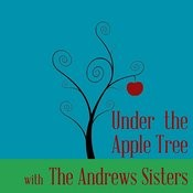 Under The Apple Tree With The Andrews Sisters Songs