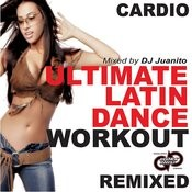 Ultimate Latin Dance Workout - Cardio Remixed (142 Bpm Throughout) [Mixed By Dj Juanito] Songs