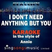 I Don't Need Anything But You (In The Style Of Annie The Musical) [Karaoke Version] - Single Songs