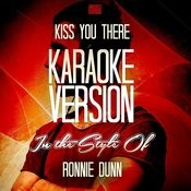 Kiss You There (In The Style Of Ronnie Dunn) [Karaoke Version] - Single Songs
