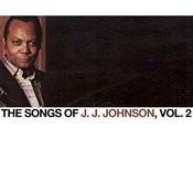 The Songs Of J. J. Johnson, Vol. 2 Songs