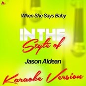 When She Says Baby (In The Style Of Jason Aldean) [Karaoke Version] Song