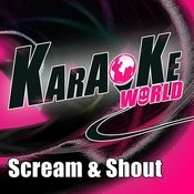 Scream & Shout (Originally Performed By Will.I.Am Feat. Britney Spears)[Karaoke Version] Song
