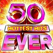 50 Hottest Hits Ever! Songs