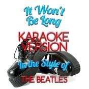 It Won't Be Long (In The Style Of The Beatles) [Karaoke Version] - Single Songs