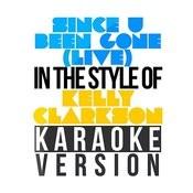 Since U Been Gone (Live) [In The Style Of Kelly Clarkson] [Karaoke Version] - Single Songs