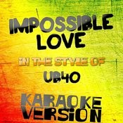 Impossible Love (In The Style Of Ub40) [Karaoke Version] - Single Songs