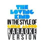 The Loving Kind (In The Style Of Girls Aloud) [Karaoke Version] - Single Songs