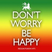 Don't Worry, Be Happy: Reggae Fusion Hits Songs