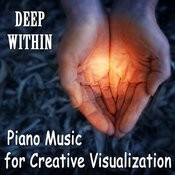 Piano Music For Creative Visualization: Deep Within Songs
