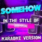 Somehow (In The Style Of Joss Stone) [Karaoke Version] - Single Songs