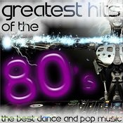 Greatest Hits Of The 80's: The Best Dance And Pop Music Songs