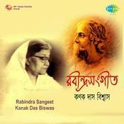 Rabindra Sangeet Kanak Das Biswas  Songs