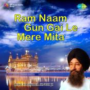 Ram Naam Gun Gai Le Mere Mita - Bhai Harjinder Singh Songs