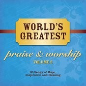 World's Greatest Praise And Worship Songs Vol. 2 Songs