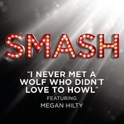 I Never Met A Wolf Who Didn't Love To Howl (SMASH Cast Version Featuring Megan Hilty) Songs