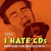I Still Hate CD's: Norton Records 45 RPM Singles Collection, Vol.2 Songs
