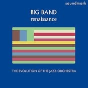 Big Band Renaissance: The Evolution Of The Jazz Orchestra, Volume Two Songs