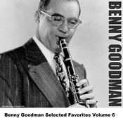 Benny Goodman Selected Favorites, Vol. 6 Songs