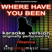 Where Have You Been (Originally Performed By Rihanna) [Audio Karaoke Version] Songs