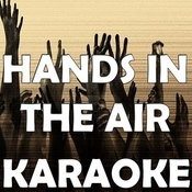 Hands In The Air (In The Style Of Timbaland & Ne-Yo) [Karaoke Version] Song
