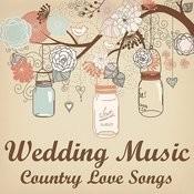 Wedding Music: Country Love Songs Songs