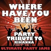 Where Have You Been (Party Tribute To Rihanna) Songs