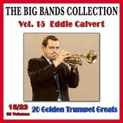 The Big Bands Collection, Vol. 15/23: Eddie Calvert - 20 Golden Trumpet Greats Songs