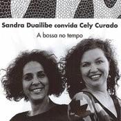 Sandra Duailibe Convida Cely Curado - A Bossa No Tempo Songs