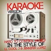 Hard To Control Myself (In The Style Of Ll Cool J & Jennifer Lopez) [Karaoke Version] - Single Songs