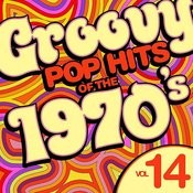 Groovy Pop Hits Of The 1970's, Vol. 14 Songs