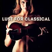 Lust For Classical: 50 Very Attractive Classical Music Pieces Songs