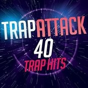 Trap Attack - 40 Trap Hits Songs