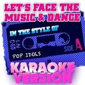Let's Face The Music & Dance (In The Style Of Pop Idols) [Karaoke Version] - Single Songs
