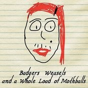 Badgers, Weaslls And A Whole Load Of Mothballs Songs