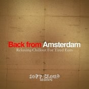 Back From Amsterdam - Relaxing Chillout For Tired Ears Songs
