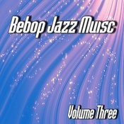 Bebop Jazz Music, Vol. 3 (Instrumental) Songs