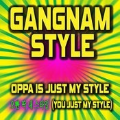 Gangnam Style (Feat. Girly Girl) [Oppa Is Just My Style] 오빤 딱 내 스타일 You Just My Style – Single Songs